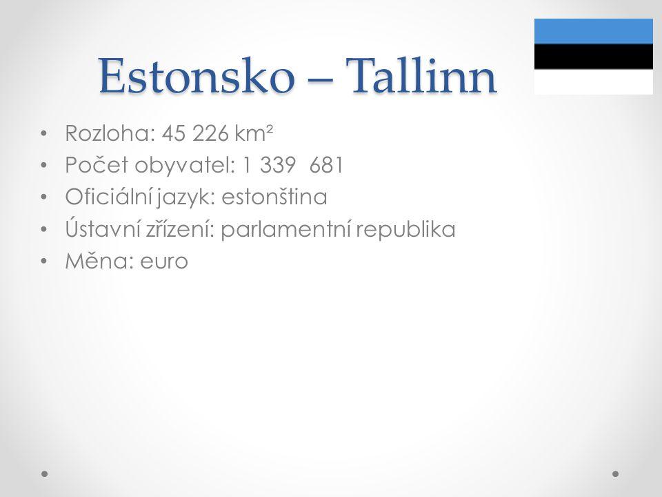 Estonsko – Tallinn Rozloha: 45 226 km² Počet obyvatel: 1 339 681