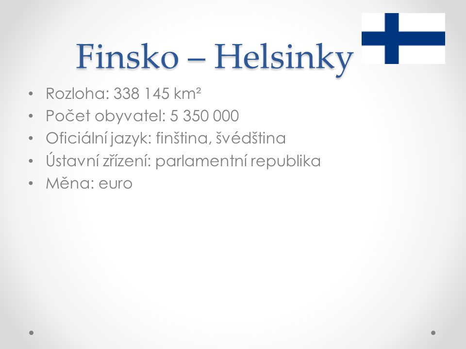 Finsko – Helsinky Rozloha: 338 145 km² Počet obyvatel: 5 350 000