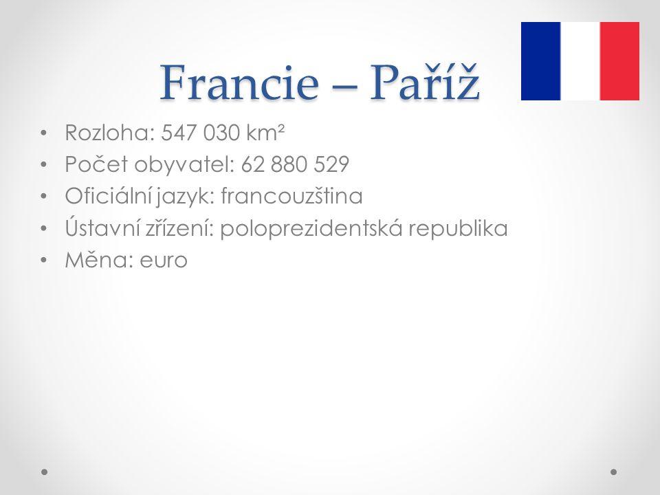 Francie – Paříž Rozloha: 547 030 km² Počet obyvatel: 62 880 529