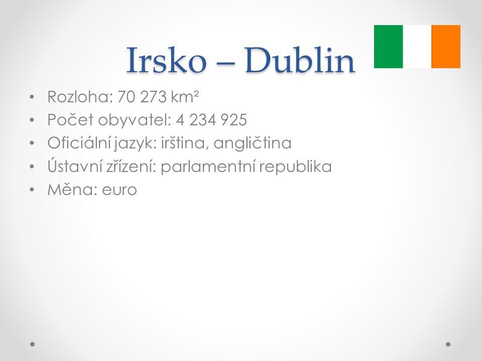 Irsko – Dublin Rozloha: 70 273 km² Počet obyvatel: 4 234 925