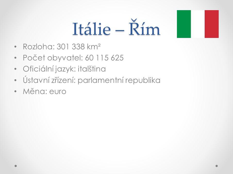 Itálie – Řím Rozloha: 301 338 km² Počet obyvatel: 60 115 625