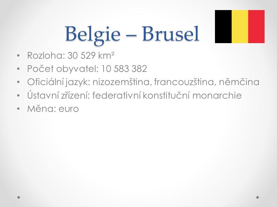 Belgie – Brusel Rozloha: 30 529 km² Počet obyvatel: 10 583 382