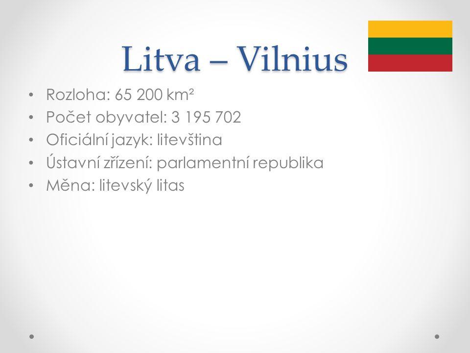 Litva – Vilnius Rozloha: 65 200 km² Počet obyvatel: 3 195 702