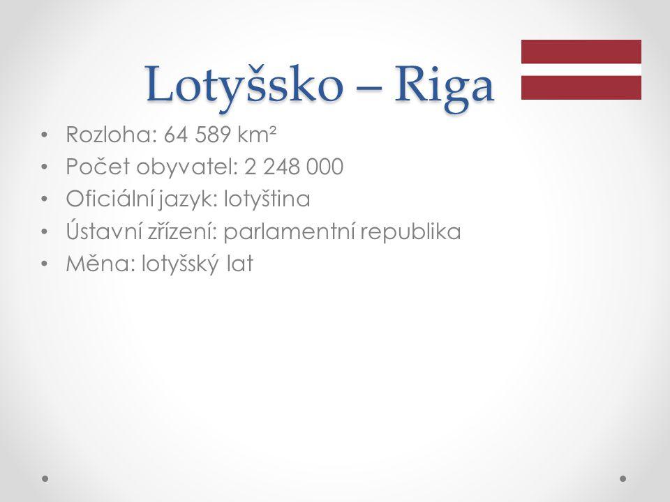 Lotyšsko – Riga Rozloha: 64 589 km² Počet obyvatel: 2 248 000