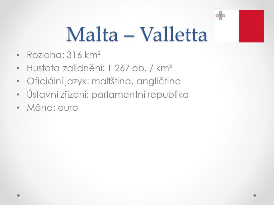 Malta – Valletta Rozloha: 316 km² Hustota zalidnění: 1 267 ob. / km²