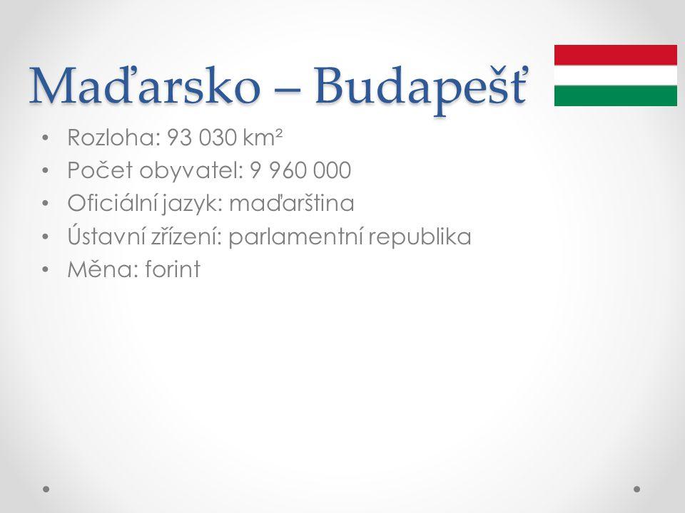 Maďarsko – Budapešť Rozloha: 93 030 km² Počet obyvatel: 9 960 000