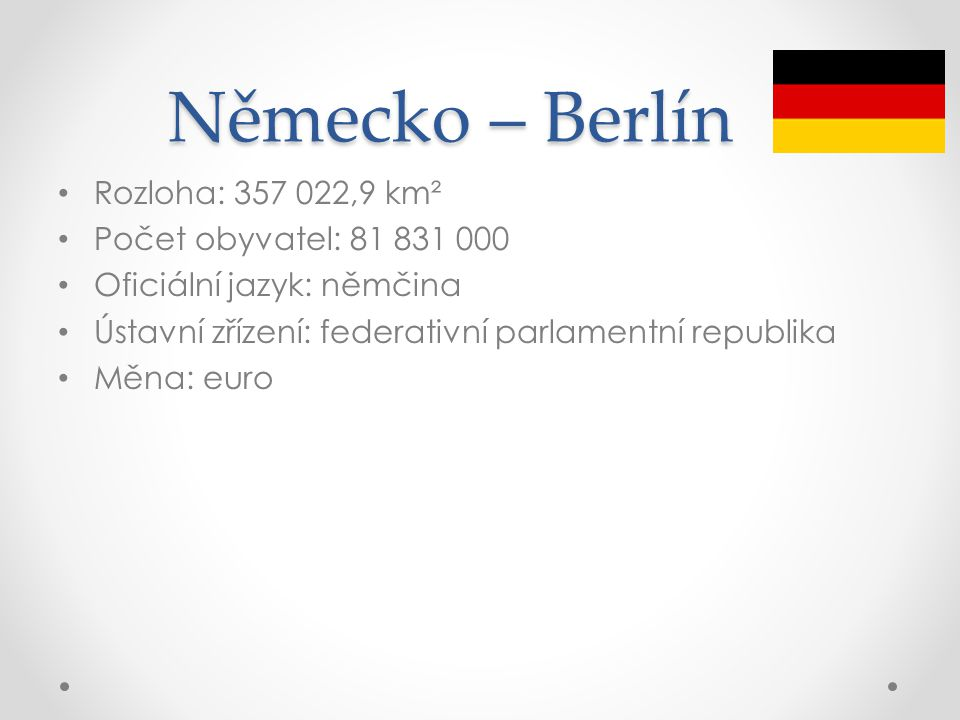 Německo – Berlín Rozloha: 357 022,9 km² Počet obyvatel: 81 831 000