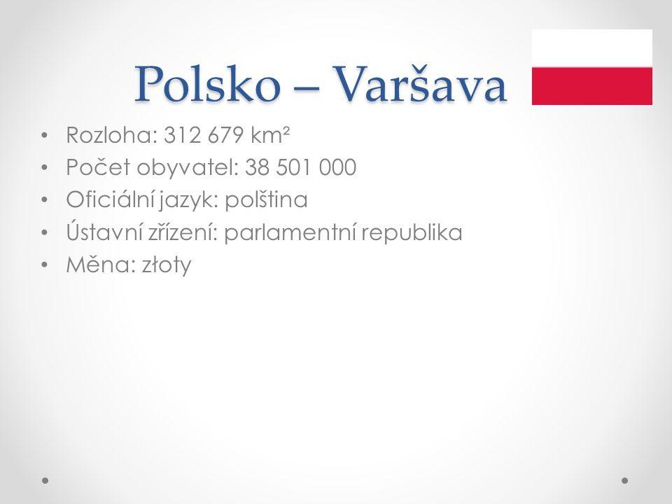 Polsko – Varšava Rozloha: 312 679 km² Počet obyvatel: 38 501 000