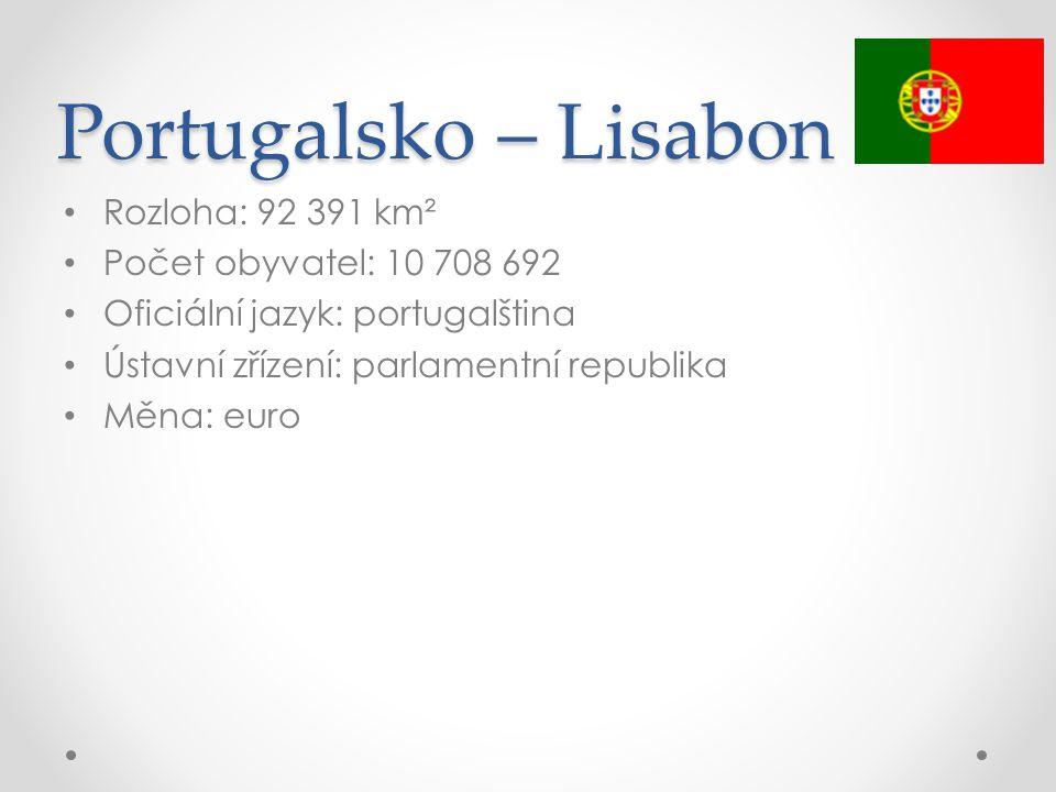 Portugalsko – Lisabon Rozloha: 92 391 km² Počet obyvatel: 10 708 692