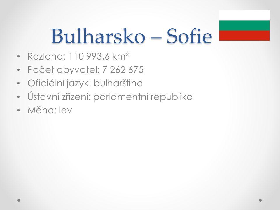 Bulharsko – Sofie Rozloha: 110 993,6 km² Počet obyvatel: 7 262 675