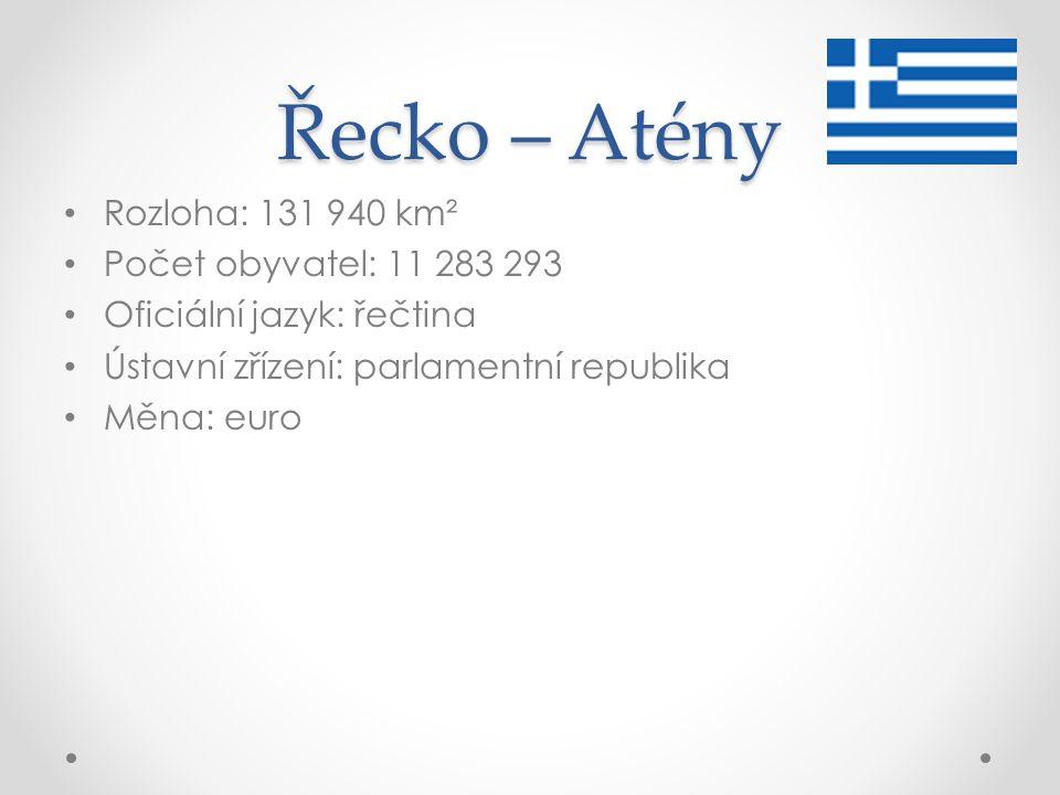 Řecko – Atény Rozloha: 131 940 km² Počet obyvatel: 11 283 293