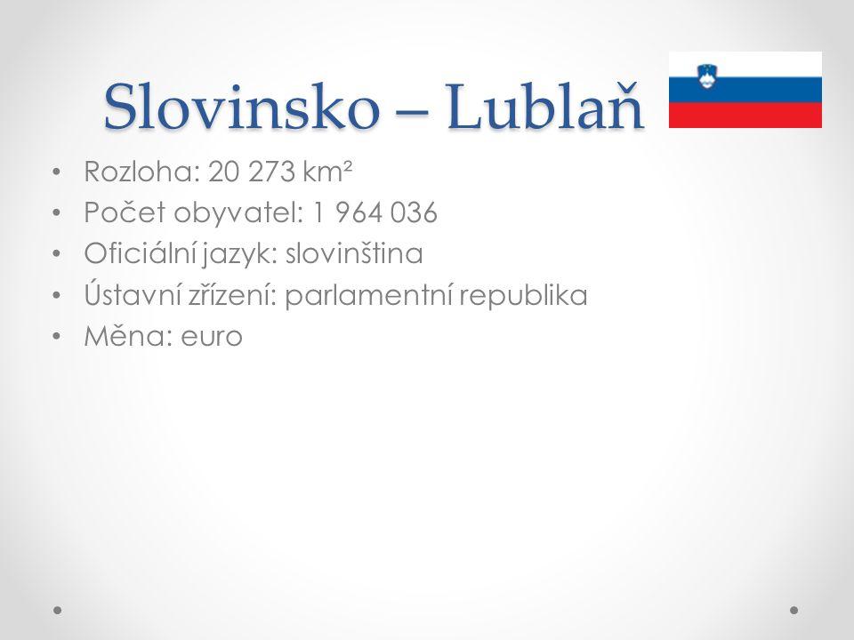 Slovinsko – Lublaň Rozloha: 20 273 km² Počet obyvatel: 1 964 036