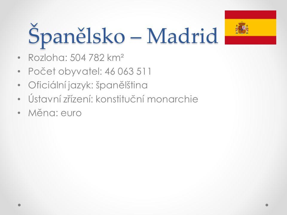 Španělsko – Madrid Rozloha: 504 782 km² Počet obyvatel: 46 063 511