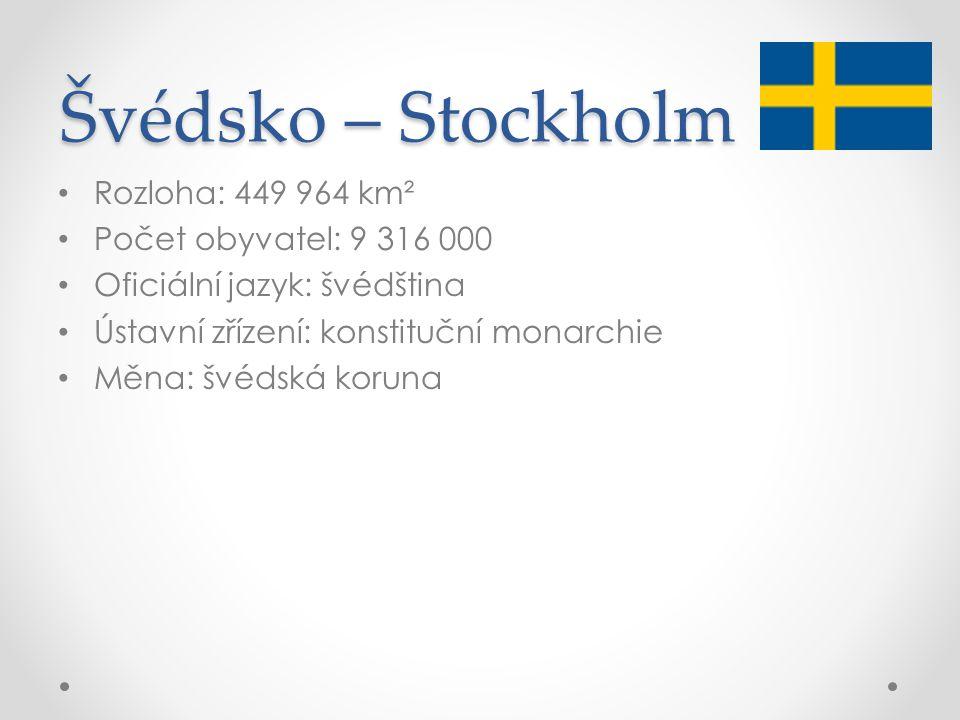 Švédsko – Stockholm Rozloha: 449 964 km² Počet obyvatel: 9 316 000
