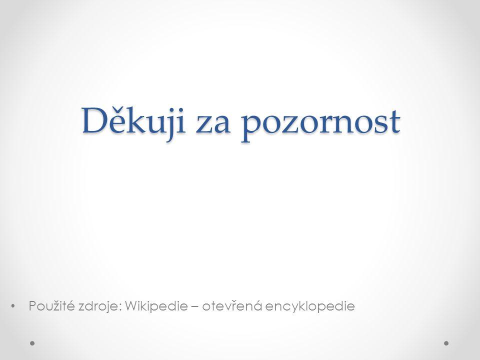 Děkuji za pozornost Použité zdroje: Wikipedie – otevřená encyklopedie