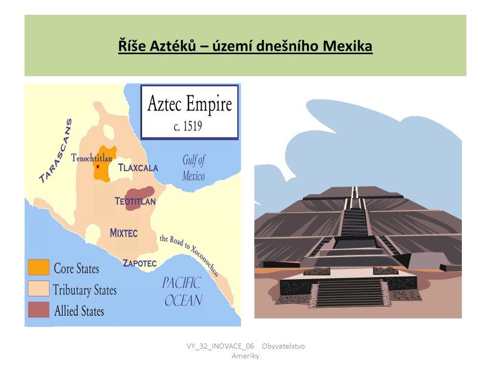 Říše Aztéků – území dnešního Mexika