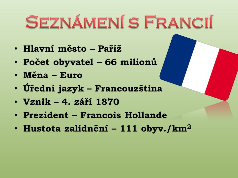 Seznámení s Francií Hlavní město – Paříž Počet obyvatel – 66 milionů
