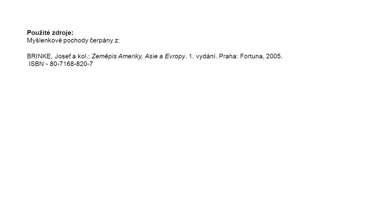 Použité zdroje: Myšlenkové pochody čerpány z: BRINKE, Josef a kol.: Zeměpis Ameriky, Asie a Evropy. 1. vydání. Praha: Fortuna, 2005.