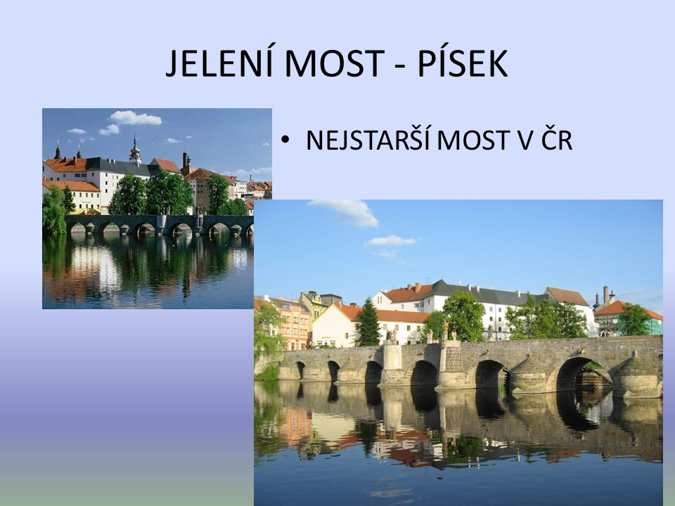JELENÍ MOST - PÍSEK NEJSTARŠÍ MOST V ČR