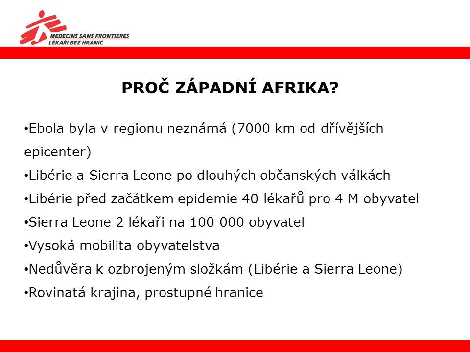 PROČ ZÁPADNÍ AFRIKA Ebola byla v regionu neznámá (7000 km od dřívějších epicenter) Libérie a Sierra Leone po dlouhých občanských válkách.