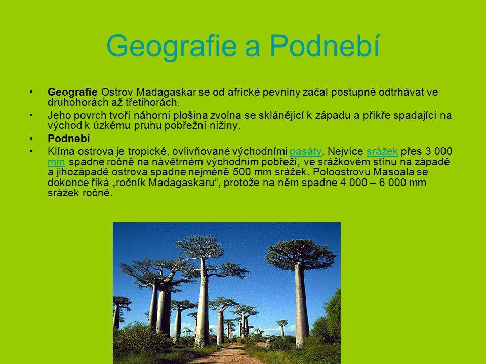 Geografie a Podnebí Geografie Ostrov Madagaskar se od africké pevniny začal postupně odtrhávat ve druhohorách až třetihorách.