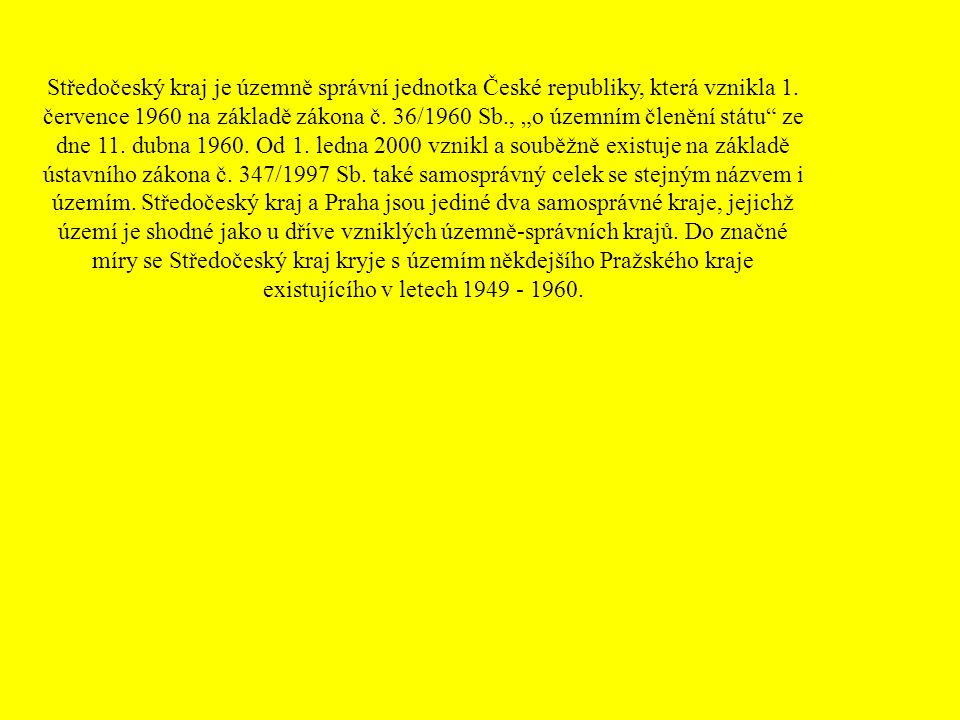 Středočeský kraj je územně správní jednotka České republiky, která vznikla 1.