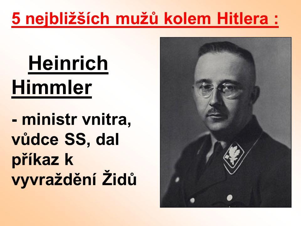 Heinrich Himmler 5 nejbližších mužů kolem Hitlera :