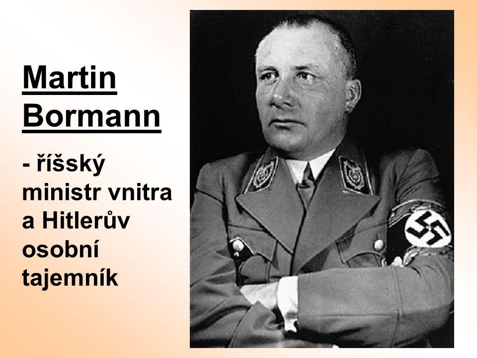 Martin Bormann - říšský ministr vnitra a Hitlerův osobní tajemník