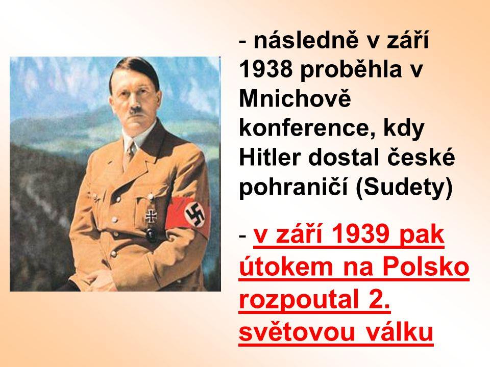 následně v září 1938 proběhla v Mnichově konference, kdy Hitler dostal české pohraničí (Sudety)