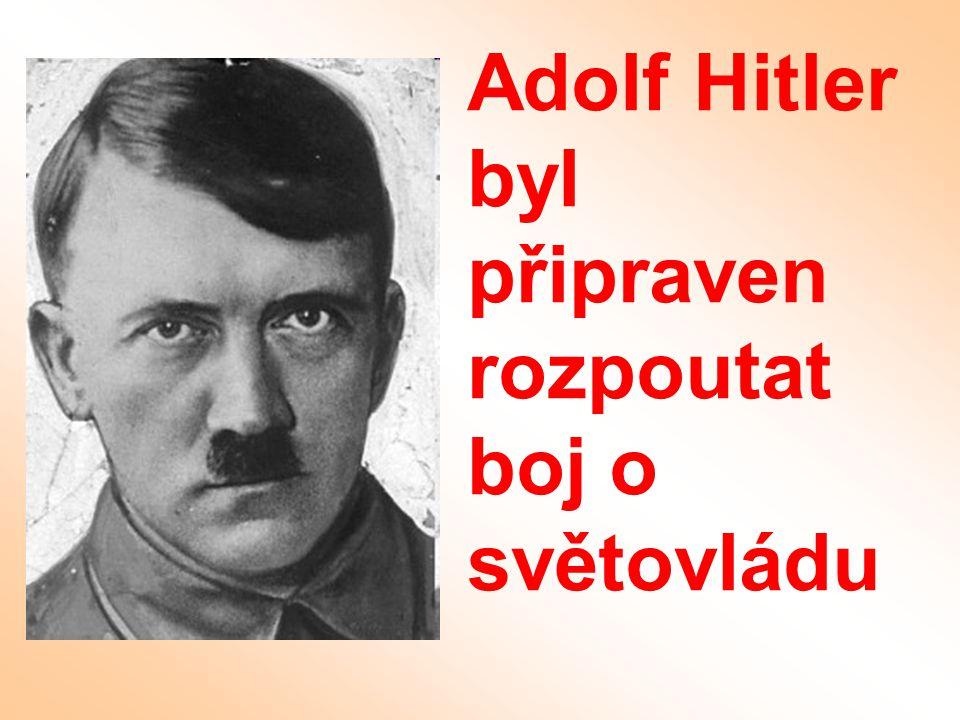 Adolf Hitler byl připraven rozpoutat boj o světovládu