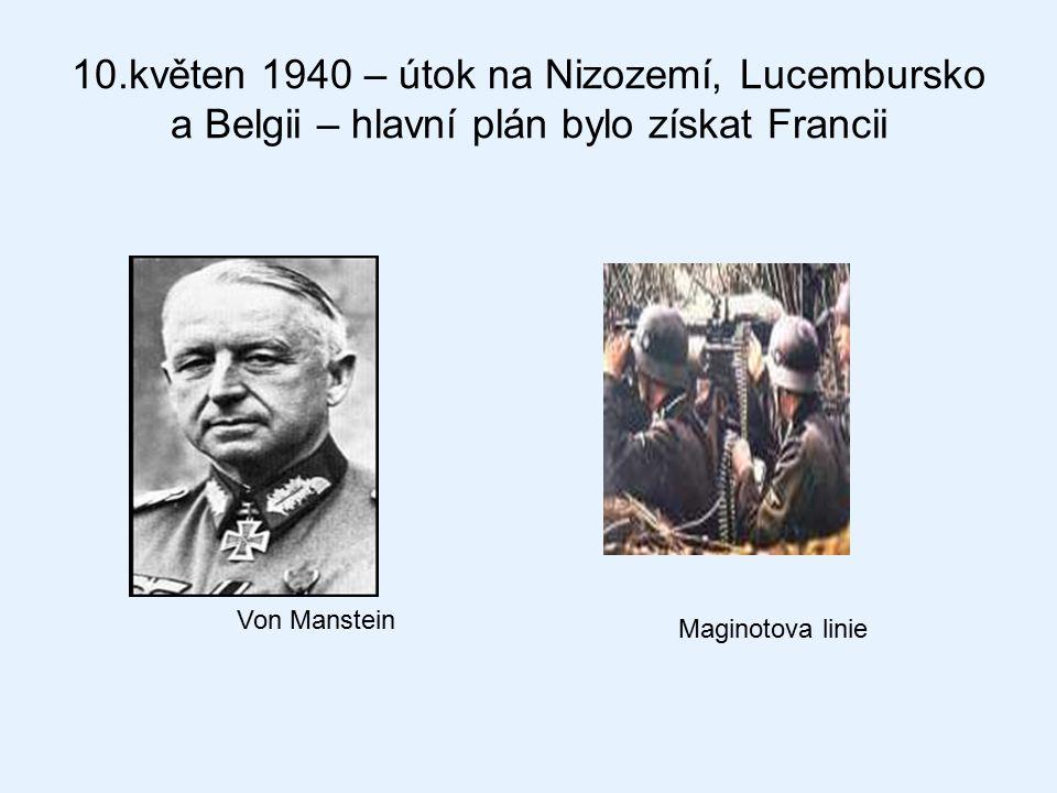 10.květen 1940 – útok na Nizozemí, Lucembursko a Belgii – hlavní plán bylo získat Francii