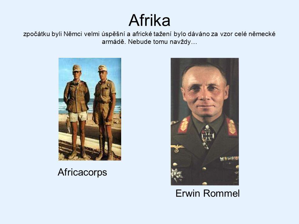 Afrika zpočátku byli Němci velmi úspěšní a africké tažení bylo dáváno za vzor celé německé armádě. Nebude tomu navždy…