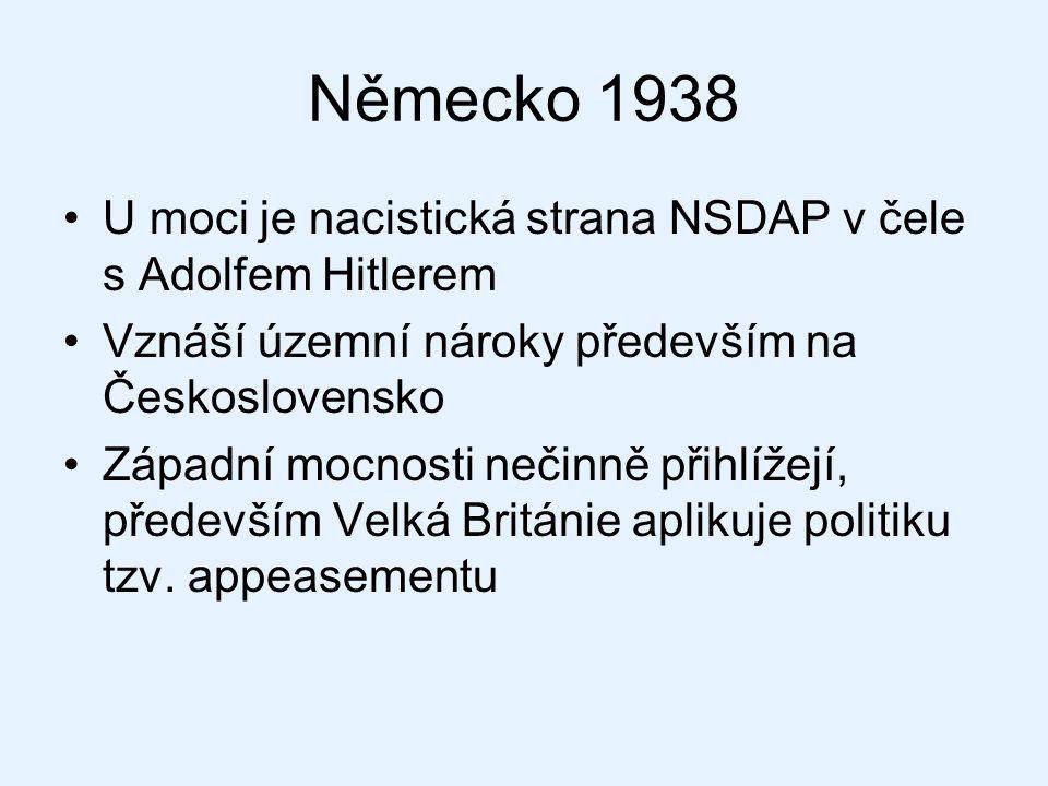Německo 1938 U moci je nacistická strana NSDAP v čele s Adolfem Hitlerem. Vznáší územní nároky především na Československo.