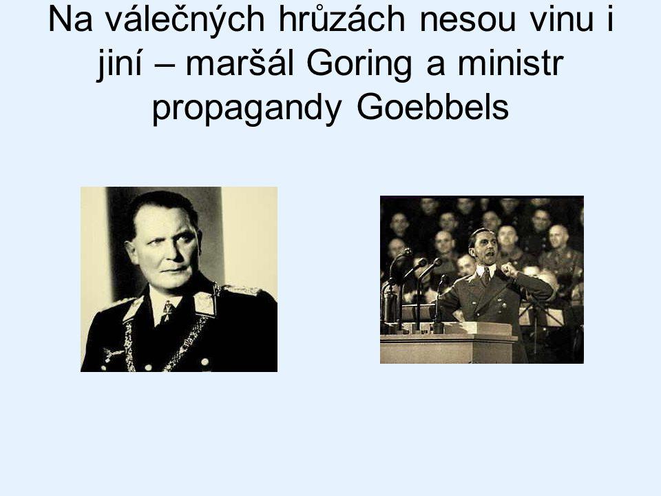 Na válečných hrůzách nesou vinu i jiní – maršál Goring a ministr propagandy Goebbels