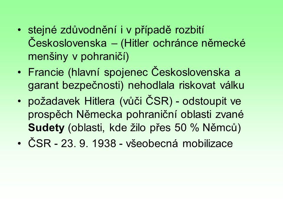 stejné zdůvodnění i v případě rozbití Československa – (Hitler ochránce německé menšiny v pohraničí)