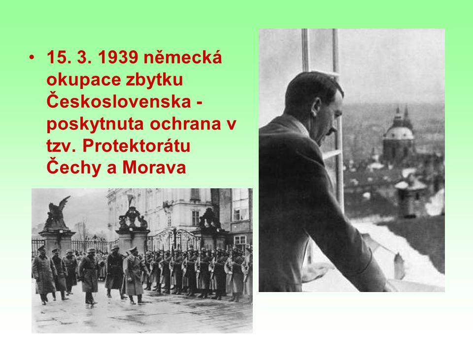 15. 3. 1939 německá okupace zbytku Československa - poskytnuta ochrana v tzv.