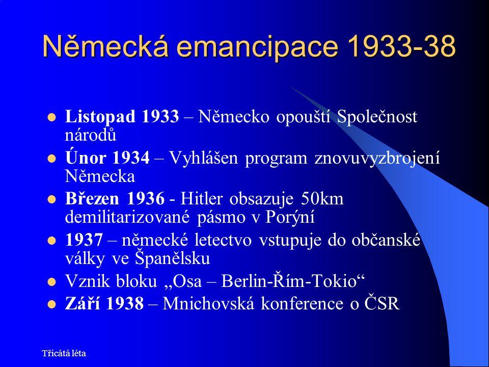 Německá emancipace 1933-38 Listopad 1933 – Německo opouští Společnost národů. Únor 1934 – Vyhlášen program znovuvyzbrojení Německa.