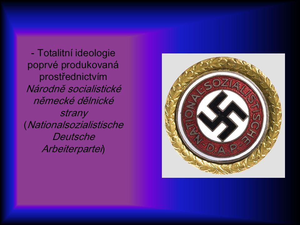 - Totalitní ideologie poprvé produkovaná prostřednictvím Národně socialistické německé dělnické strany (Nationalsozialistische Deutsche Arbeiterpartei)