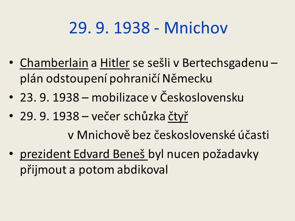 29. 9. 1938 - Mnichov Chamberlain a Hitler se sešli v Bertechsgadenu – plán odstoupení pohraničí Německu.