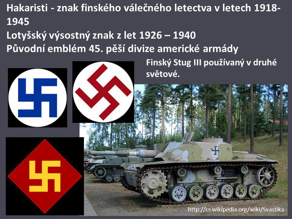 Hakaristi - znak finského válečného letectva v letech 1918-1945 Lotyšský výsostný znak z let 1926 – 1940 Původní emblém 45. pěší divize americké armády
