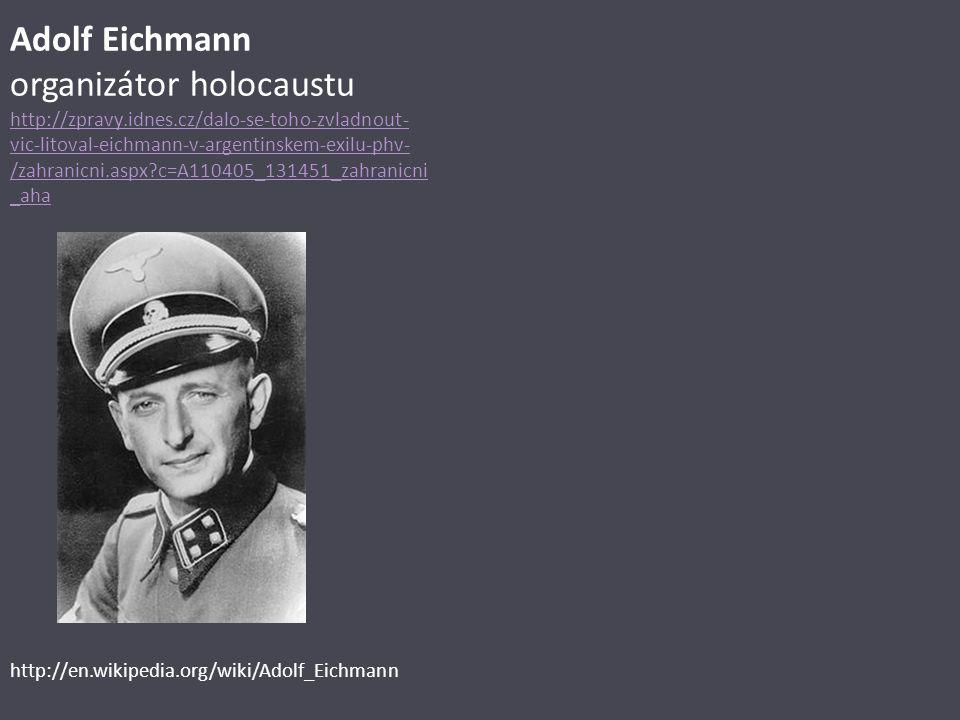 Adolf Eichmann organizátor holocaustu http://zpravy. idnes