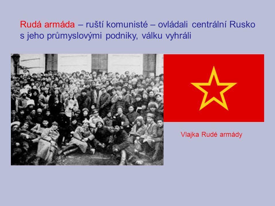 Rudá armáda – ruští komunisté – ovládali centrální Rusko s jeho průmyslovými podniky, válku vyhráli