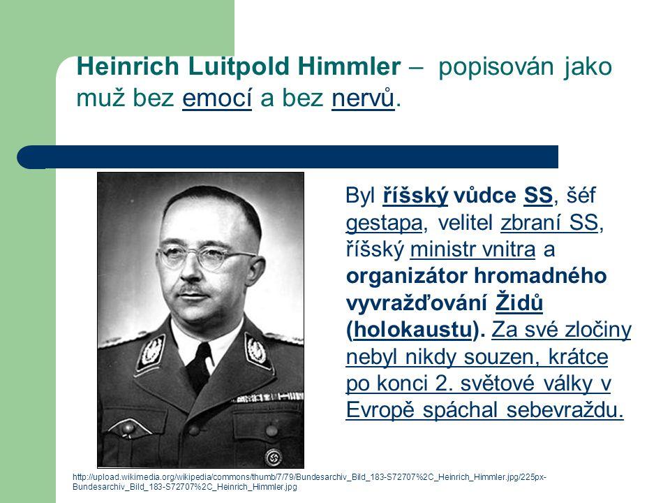 Heinrich Luitpold Himmler – popisován jako muž bez emocí a bez nervů.