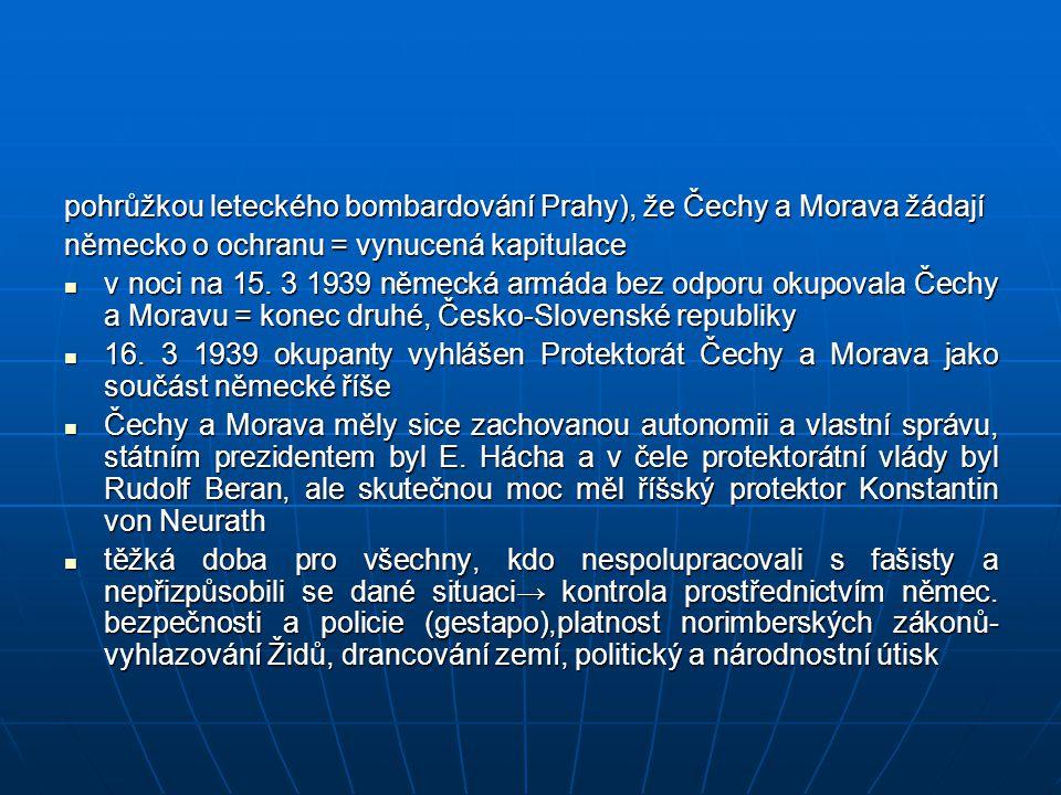 pohrůžkou leteckého bombardování Prahy), že Čechy a Morava žádají