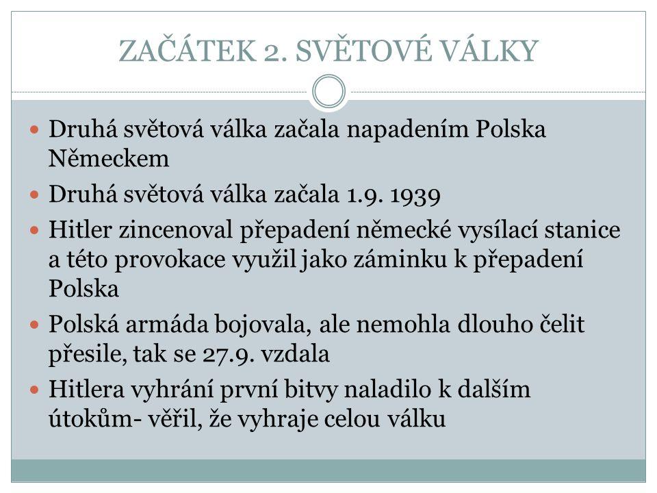 ZAČÁTEK 2. SVĚTOVÉ VÁLKY Druhá světová válka začala napadením Polska Německem. Druhá světová válka začala 1.9. 1939.