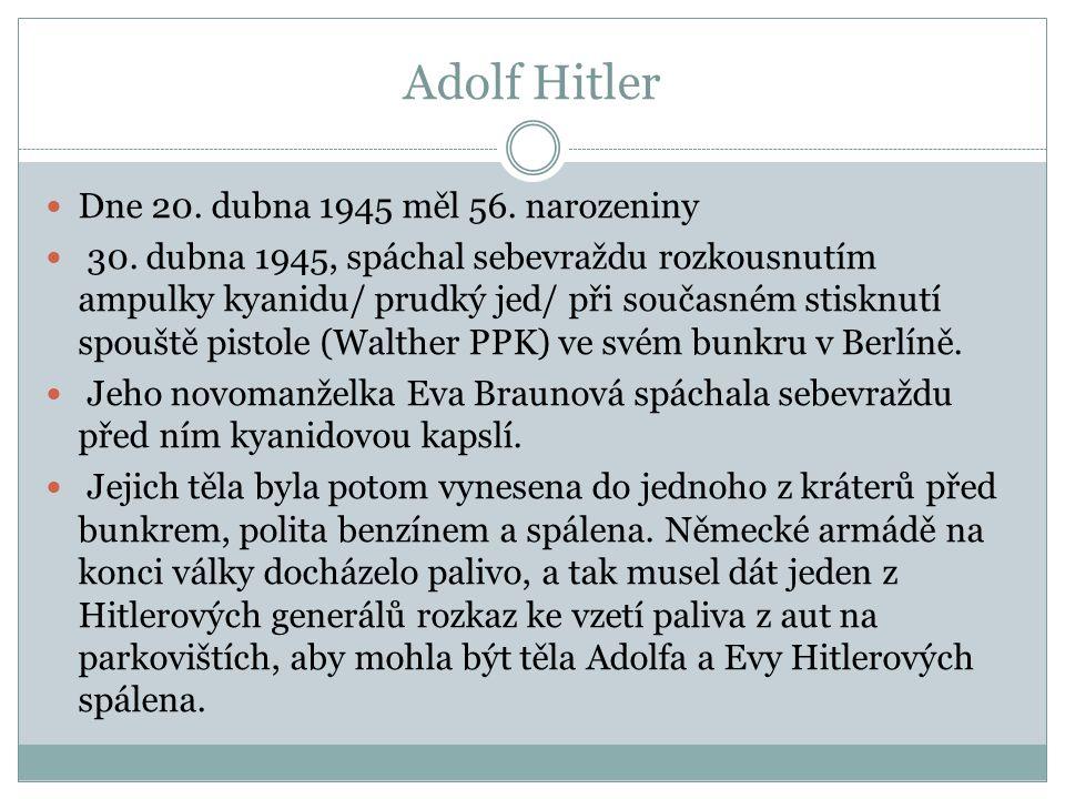 Adolf Hitler Dne 20. dubna 1945 měl 56. narozeniny