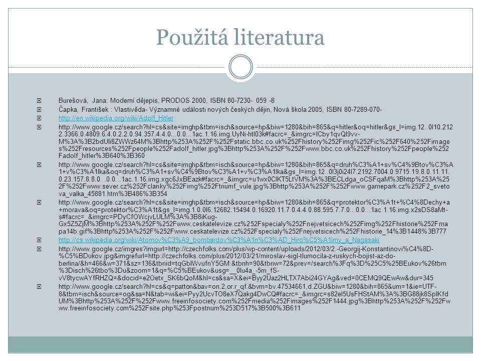 Použitá literatura Burešová, Jana: Moderní dějepis, PRODOS 2000, ISBN 80-7230- 059 -8.