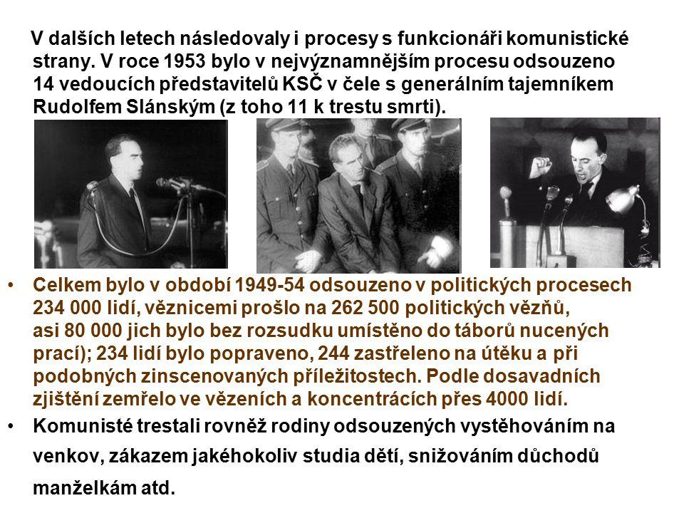 V dalších letech následovaly i procesy s funkcionáři komunistické strany. V roce 1953 bylo v nejvýznamnějším procesu odsouzeno 14 vedoucích představitelů KSČ v čele s generálním tajemníkem Rudolfem Slánským (z toho 11 k trestu smrti).