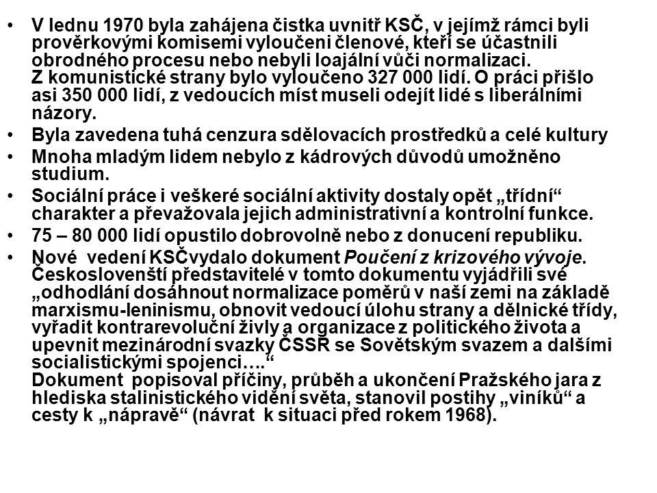 V lednu 1970 byla zahájena čistka uvnitř KSČ, v jejímž rámci byli prověrkovými komisemi vyloučeni členové, kteří se účastnili obrodného procesu nebo nebyli loajální vůči normalizaci. Z komunistické strany bylo vyloučeno 327 000 lidí. O práci přišlo asi 350 000 lidí, z vedoucích míst museli odejít lidé s liberálními názory.
