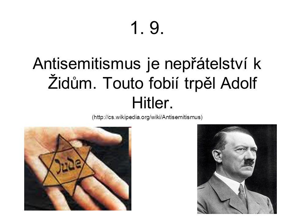 1. 9. Antisemitismus je nepřátelství k Židům. Touto fobií trpěl Adolf Hitler.